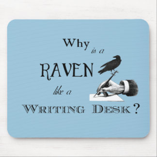 """""""Why is a Raven like a Writing Desk?"""" Mouse Pad"""