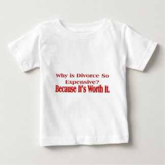 Why is Divorce so Expensive Baby T-Shirt