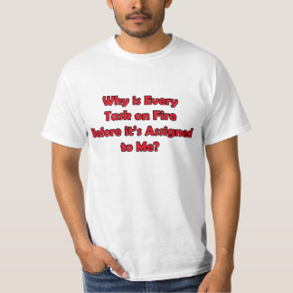 """""""Why is Every Task on Fire"""" T-shirt Shirt Clothing"""