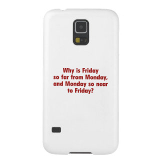Why Is Friday So Far From Monday, And Monday So Ne Case For Galaxy S5