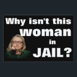 "Why isn&#39;t this woman in jail? sign<br><div class=""desc"">Hillary for Prison.  It&#39;s never to late to punish criminals.  Keep asking why this woman isn&#39;t in jail.  Hillary Clinton for Prison in 2017.</div>"