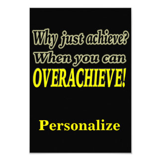 Why Just Achieve? When You Can Overachieve! Design Card