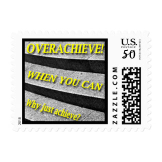 Why Just Achieve? When You Can Overachieve! Design Postage