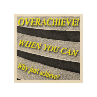 Why Just Achieve? When You Can Overachieve! Design Wood Wall Decor