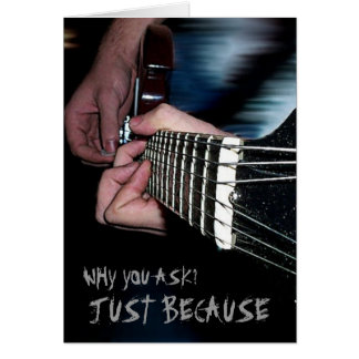 Why?  Just because you rock!  Greeting Card