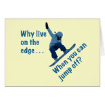 Why Live On the Edge Greeting Card