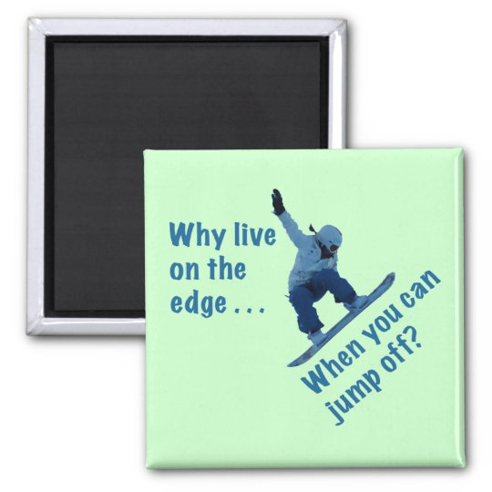 Why Live On the Edge Magnet