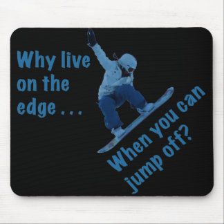 Why Live On the Edge Mouse Pad