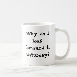 Why look forward to Saturday? I work hardest then! Coffee Mugs