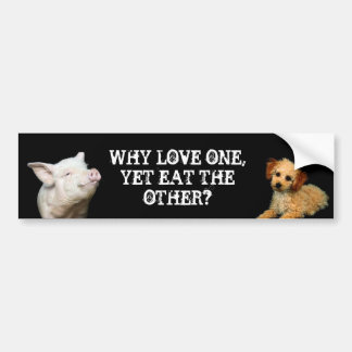 Why love one - Yet eat the other? Pig/Poodle Car Bumper Sticker