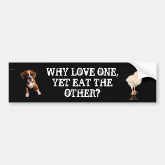 Why Love one yet eat the other-Puppy, Chick Car Bumper Sticker