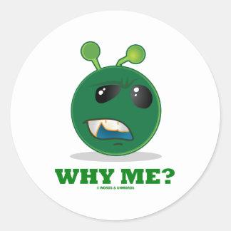 Why Me? (Green Alien Expression) Round Sticker
