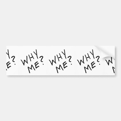 Why Me? in Black Magic Marker on White Background Bumper Sticker