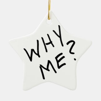 Why Me? in Black Magic Marker on White Background Double-Sided Star Ceramic Christmas Ornament