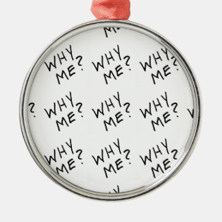 Why Me? in Black Magic Marker on White Background Round Metal Christmas Ornament