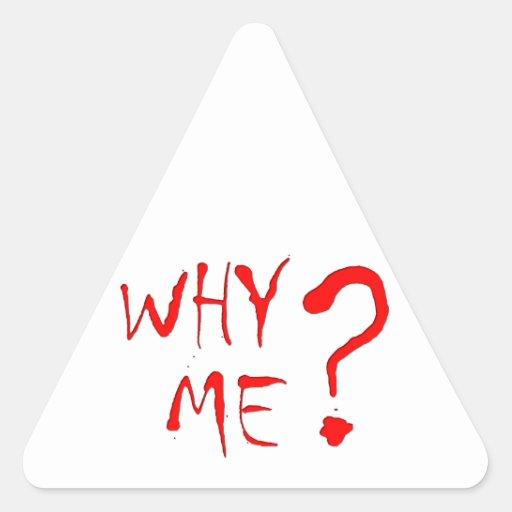 why me? pegatina triangular