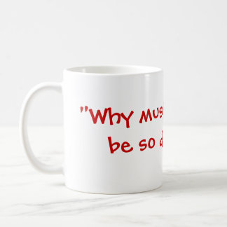 """""""Why must everything  be so difficult?"""" Coffee Mug"""