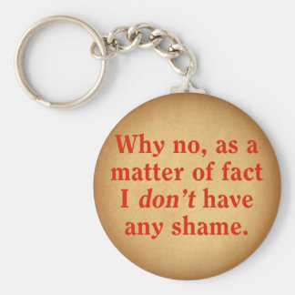 Why no, as a matter of fact I don't have any shame Basic Round Button Keychain