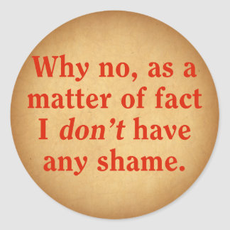 Why no, as a matter of fact I don't have any shame Sticker