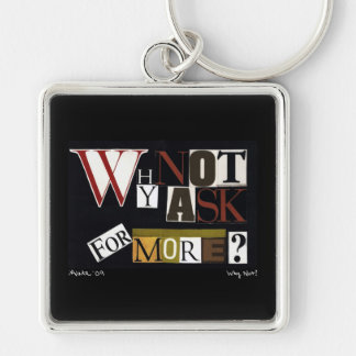 Why Not Ask For More? Keychain