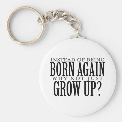 Why not just grow up keychains