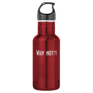Why not?! 18oz water bottle