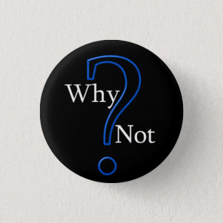 Why not? Small, 1¼ Inch Round Button