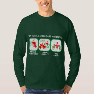 Why Santa Should Be Arrested Christmas T-Shirt