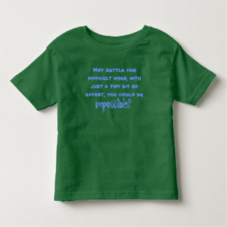 Why settle for difficult when.. toddler t-shirt