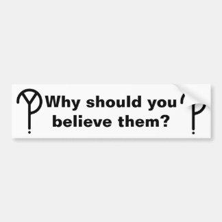 """Why should you believe them?"" bumper sticker"