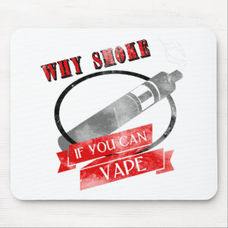 Why smoke - if you CAN vape Mouse Pad
