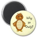 Why so Owly? Refrigerator Magnet