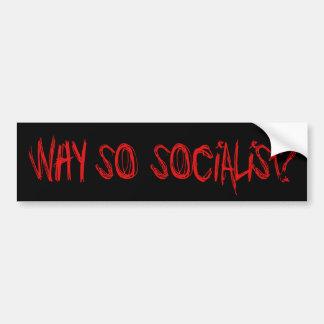 Why So Socialist? Bumper Sticker