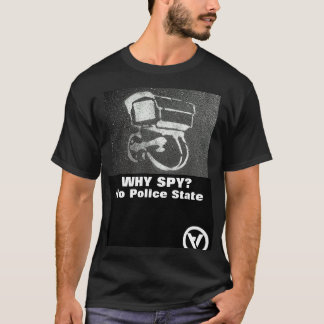 why spy?  no police state T-Shirt