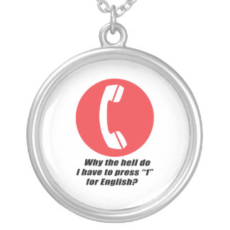 Why the hell do I have to press 1 for English Round Pendant Necklace