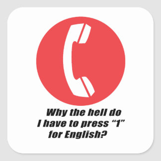 Why the hell do I have to press 1 for English Square Sticker