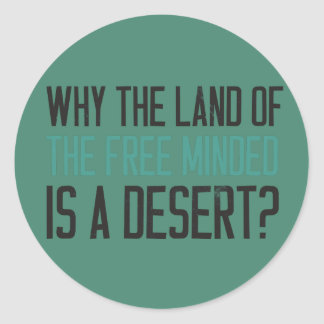 Why the land of the free minded is a desert? classic round sticker
