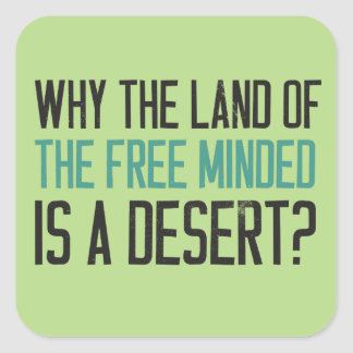Why the land of the free minded is a desert? square sticker