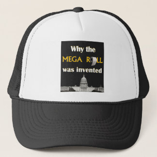Why the MEGA ROLL was invented t shirt Trucker Hat