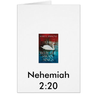 Why The Swan Sings, Nehemiah 2:20 Card
