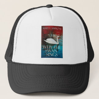 Why The Swan Sings Trucker Hat