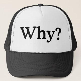 Why? Trucker Hat