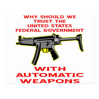 Why Trust Fed Government With Automatic Weapon Post Card