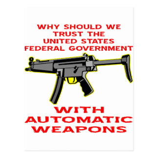 Why Trust Fed Government With Automatic Weapon Postcard