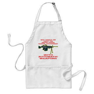 Why Trust The Fed-Gov With Automatic Weapons Adult Apron