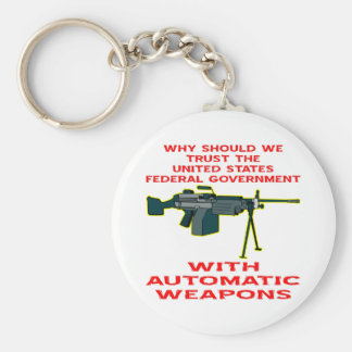 Why Trust The Fed-Gov With Automatic Weapons Basic Round Button Keychain
