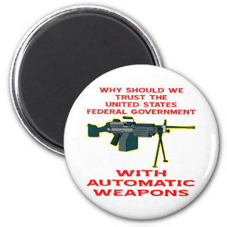 Why Trust The Fed-Gov With Automatic Weapons Magnet