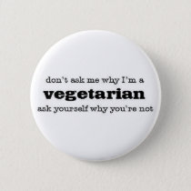 why vegetarian? pinback button