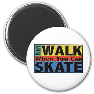 Why Walk When You Can Skate 2 Inch Round Magnet