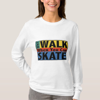 Why Walk When You Can Skate T-Shirt